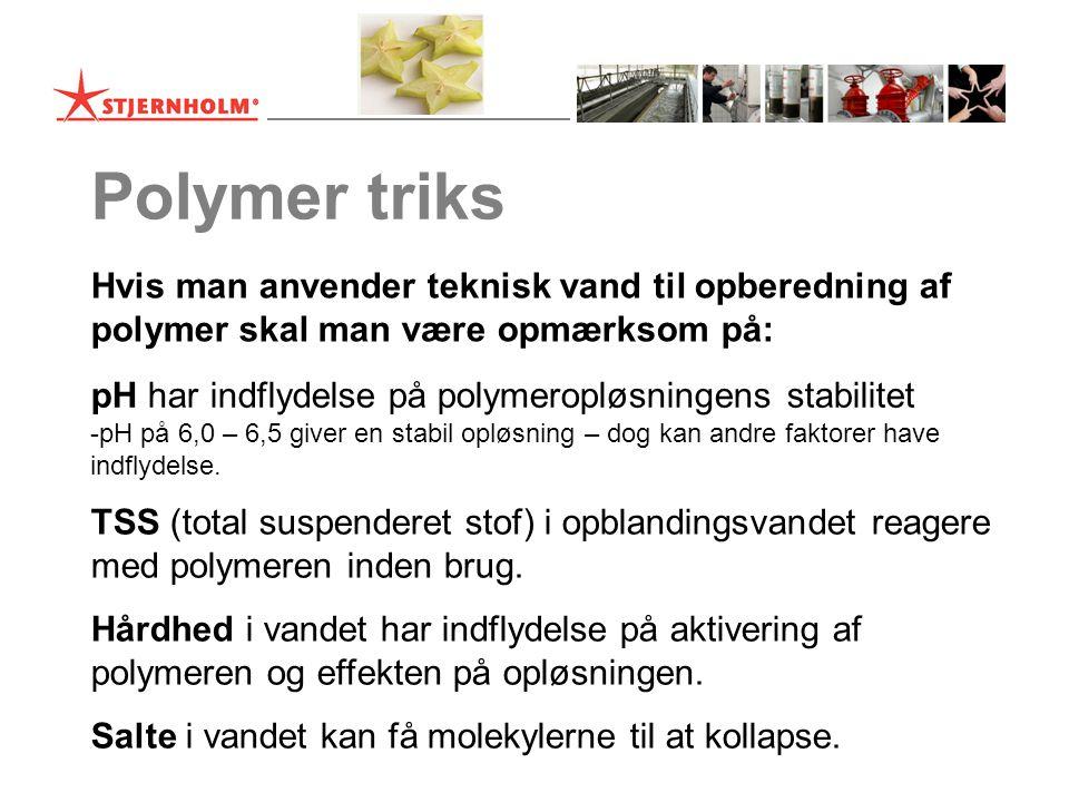 Polymer triks Hvis man anvender teknisk vand til opberedning af polymer skal man være opmærksom på: TSS (total suspenderet stof) i opblandingsvandet reagere med polymeren inden brug.