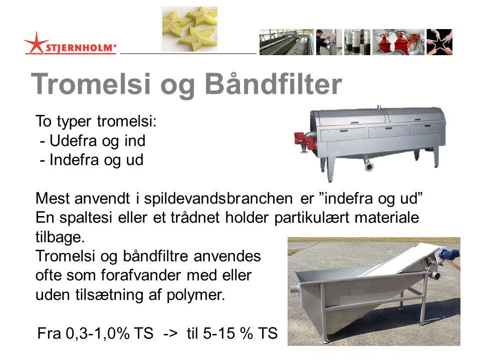 Tromelsi og Båndfilter To typer tromelsi: - Udefra og ind - Indefra og ud Mest anvendt i spildevandsbranchen er indefra og ud En spaltesi eller et trådnet holder partikulært materiale tilbage.