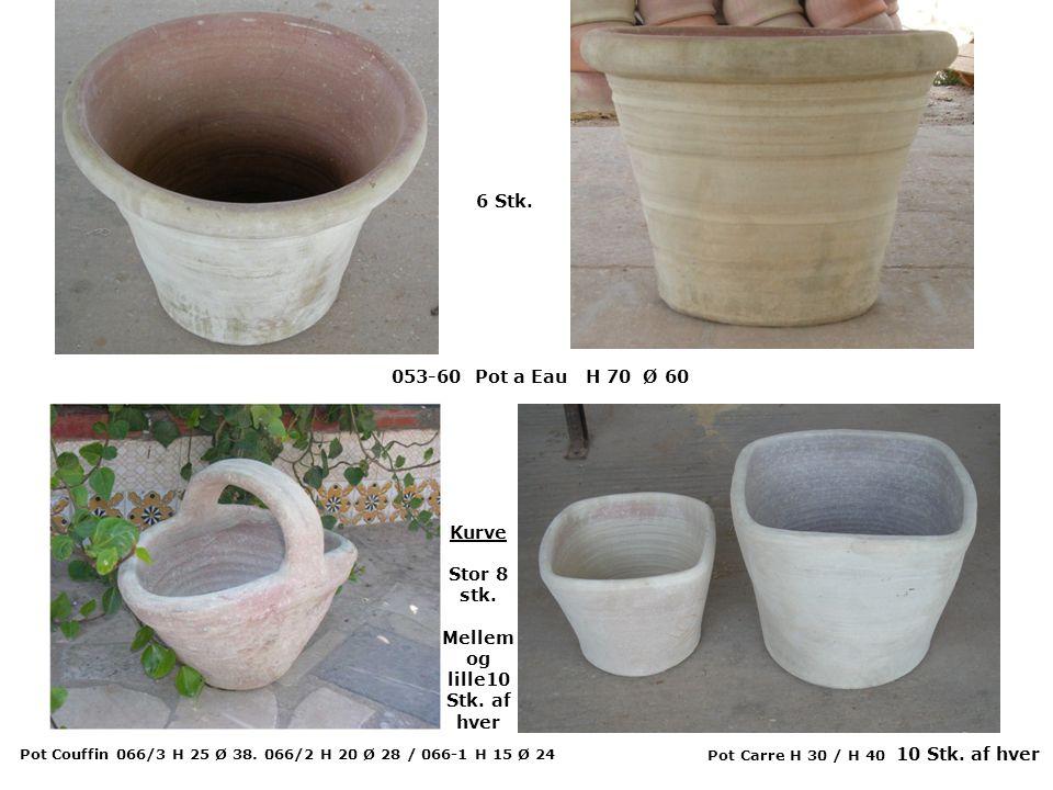 053-60 Pot a Eau H 70 Ø 60 6 Stk. Pot Carre H 30 / H 40 10 Stk. af hver Pot Couffin 066/3 H 25 Ø 38. 066/2 H 20 Ø 28 / 066-1 H 15 Ø 24 Kurve Stor 8 st