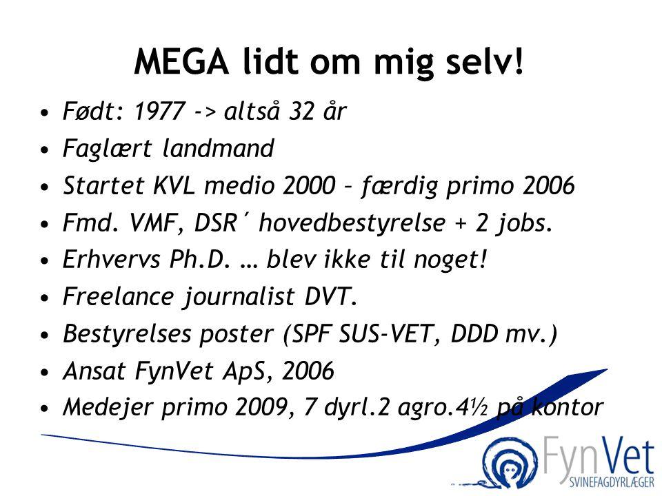 MEGA lidt om mig selv! •Født: 1977 -> altså 32 år •Faglært landmand •Startet KVL medio 2000 – færdig primo 2006 •Fmd. VMF, DSR´ hovedbestyrelse + 2 jo
