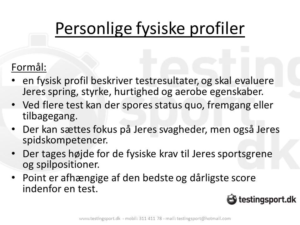 Personlige fysiske profiler Formål: • en fysisk profil beskriver testresultater, og skal evaluere Jeres spring, styrke, hurtighed og aerobe egenskaber