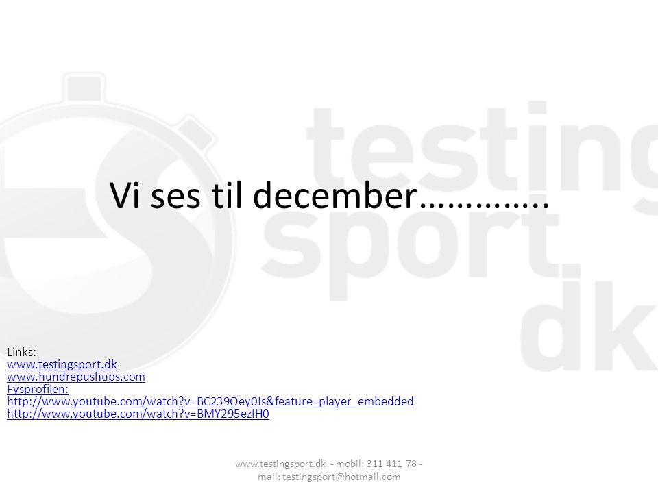 Vi ses til december………….. www.testingsport.dk - mobil: 311 411 78 - mail: testingsport@hotmail.com Links: www.testingsport.dk www.hundrepushups.com Fy