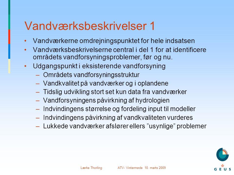 Lærke Thorling ATV- Vintermøde 10. marts 2009 Vandværksbeskrivelser 1 •Vandværkerne omdrejningspunktet for hele indsatsen •Vandværksbeskrivelserne cen
