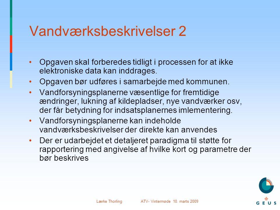 Lærke Thorling ATV- Vintermøde 10. marts 2009 Vandværksbeskrivelser 2 •Opgaven skal forberedes tidligt i processen for at ikke elektroniske data kan i