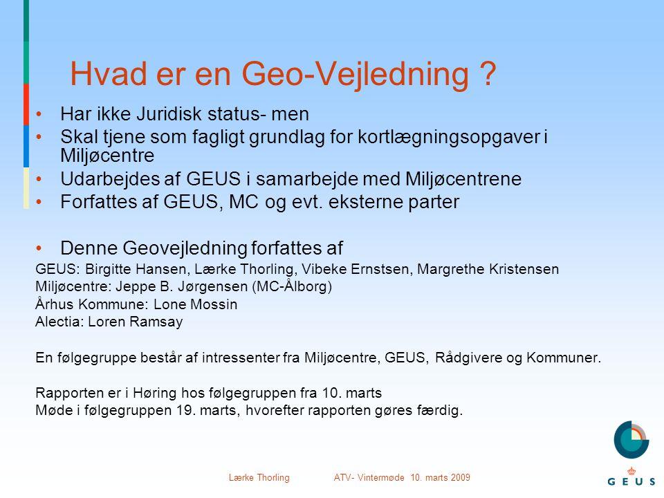Lærke Thorling ATV- Vintermøde 10. marts 2009 Hvad er en Geo-Vejledning ? •Har ikke Juridisk status- men •Skal tjene som fagligt grundlag for kortlægn