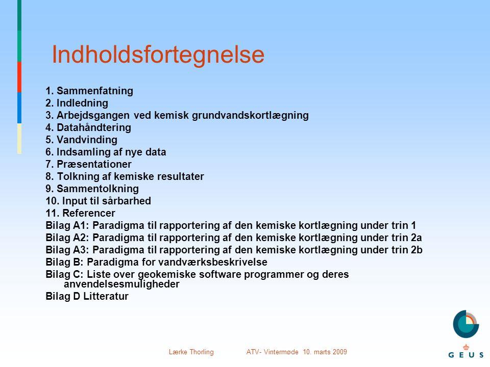 Lærke Thorling ATV- Vintermøde 10. marts 2009 Indholdsfortegnelse 1. Sammenfatning 2. Indledning 3. Arbejdsgangen ved kemisk grundvandskortlægning 4.