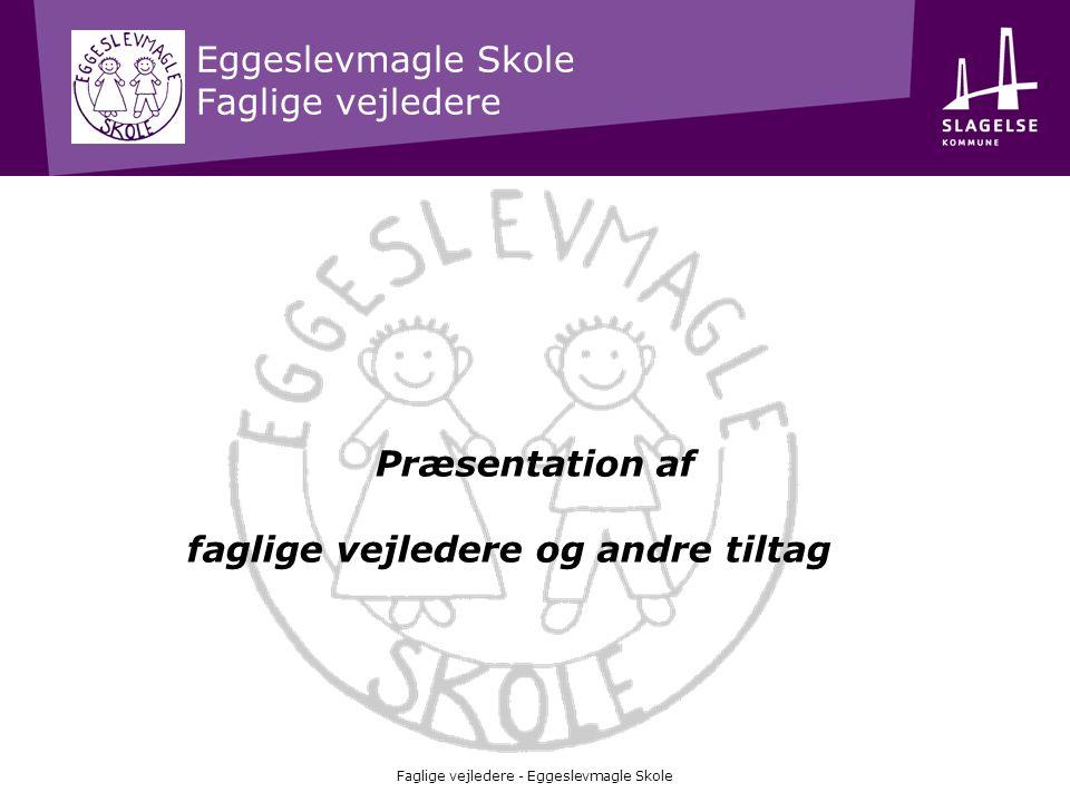 Eggeslevmagle Skole Faglige vejledere Faglige vejledere - Eggeslevmagle Skole Præsentation af faglige vejledere og andre tiltag