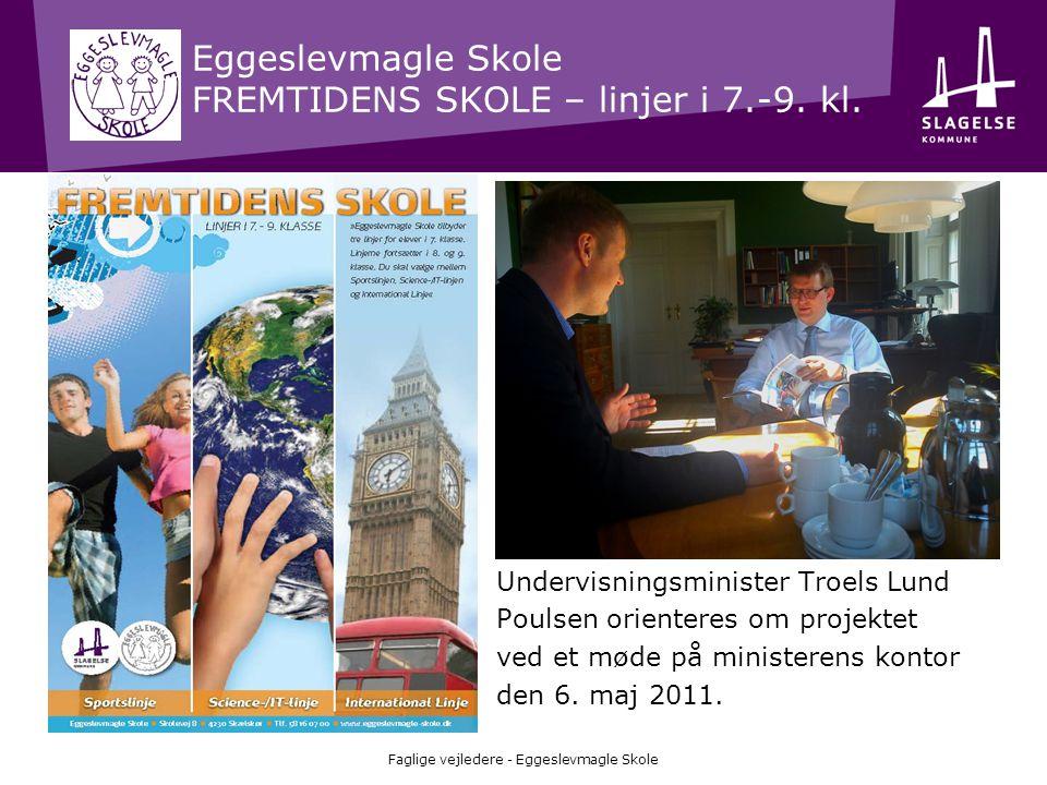 Eggeslevmagle Skole FREMTIDENS SKOLE – linjer i 7.-9. kl. Faglige vejledere - Eggeslevmagle Skole Undervisningsminister Troels Lund Poulsen orienteres
