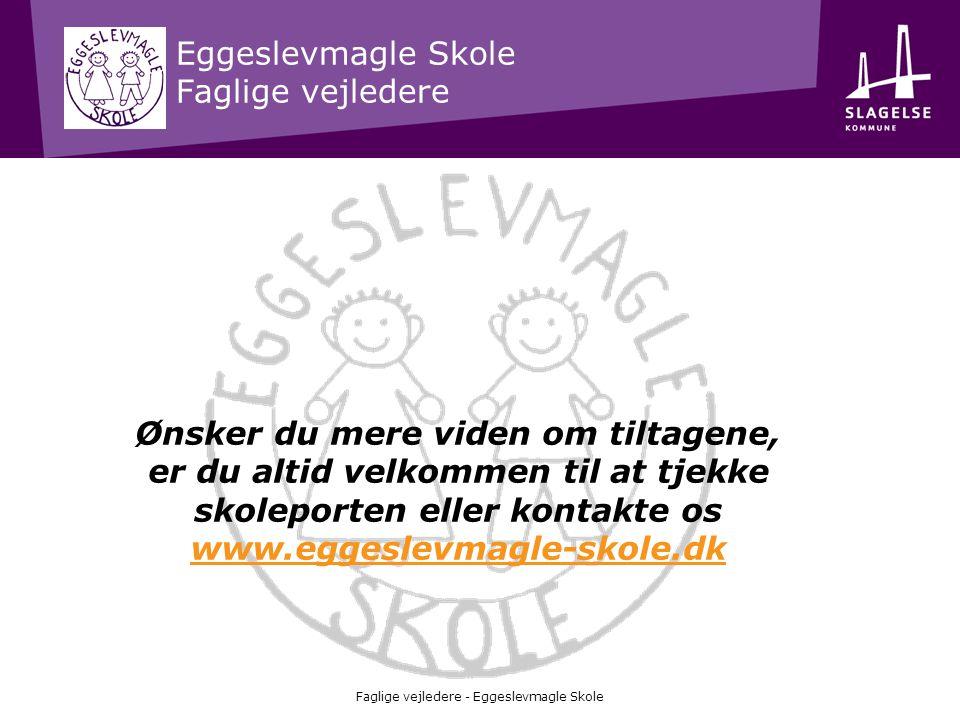 Eggeslevmagle Skole Faglige vejledere Faglige vejledere - Eggeslevmagle Skole Ønsker du mere viden om tiltagene, er du altid velkommen til at tjekke s