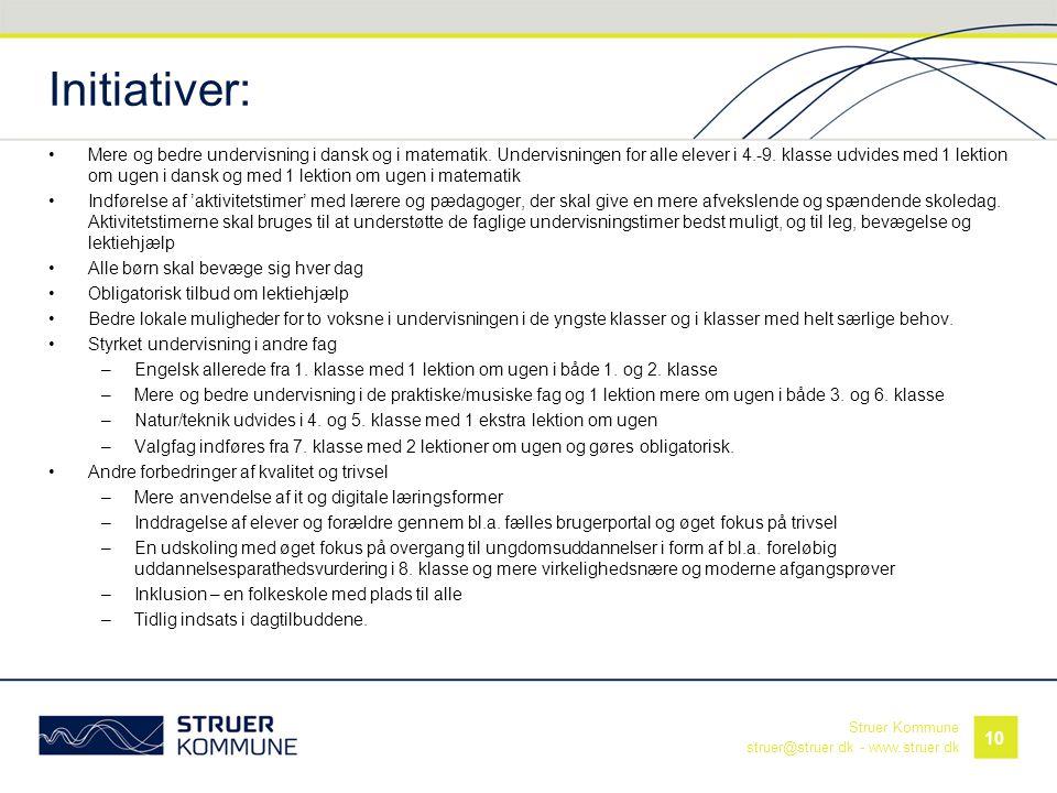 Struer Kommune struer@struer.dk - www.struer.dk Initiativer: •Mere og bedre undervisning i dansk og i matematik. Undervisningen for alle elever i 4.-9