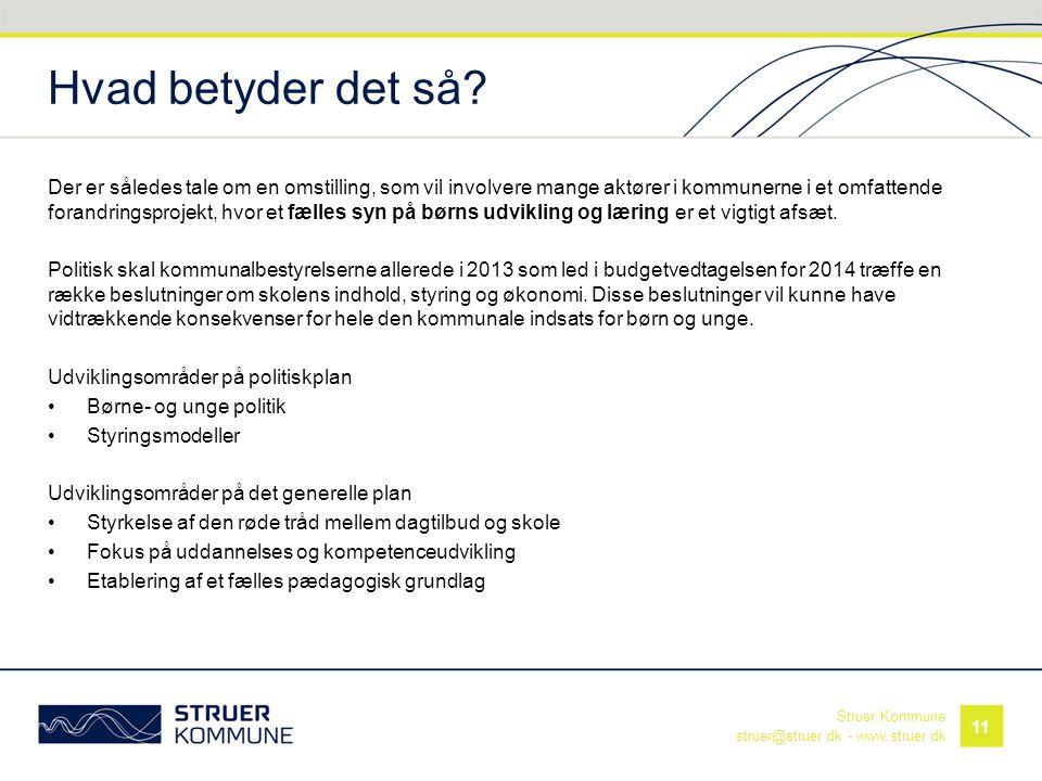 Struer Kommune struer@struer.dk - www.struer.dk Hvad betyder det så? Der er således tale om en omstilling, som vil involvere mange aktører i kommunern