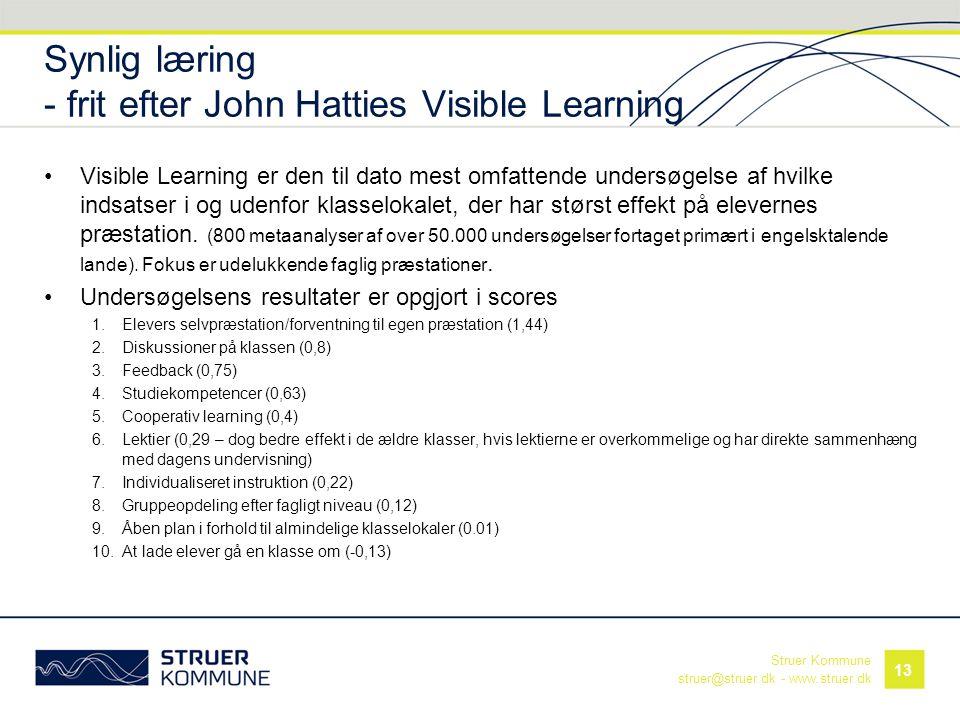 Struer Kommune struer@struer.dk - www.struer.dk Synlig læring - frit efter John Hatties Visible Learning •Visible Learning er den til dato mest omfatt