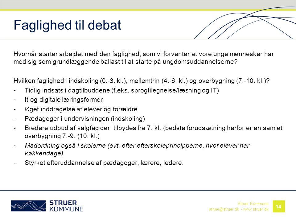Struer Kommune struer@struer.dk - www.struer.dk Faglighed til debat Hvornår starter arbejdet med den faglighed, som vi forventer at vore unge menneske