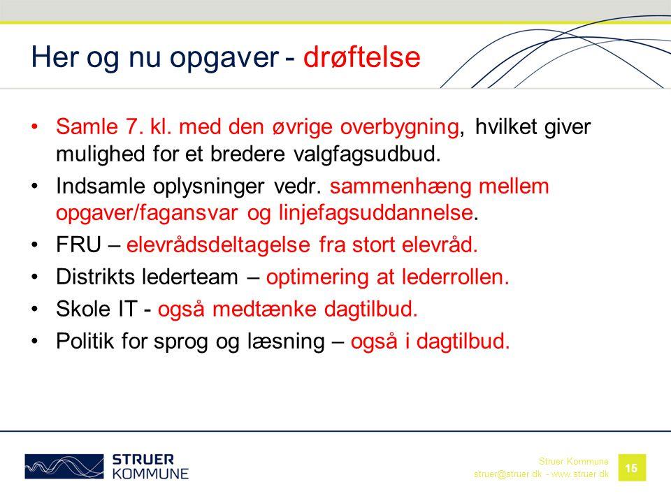Struer Kommune struer@struer.dk - www.struer.dk Her og nu opgaver - drøftelse •Samle 7. kl. med den øvrige overbygning, hvilket giver mulighed for et