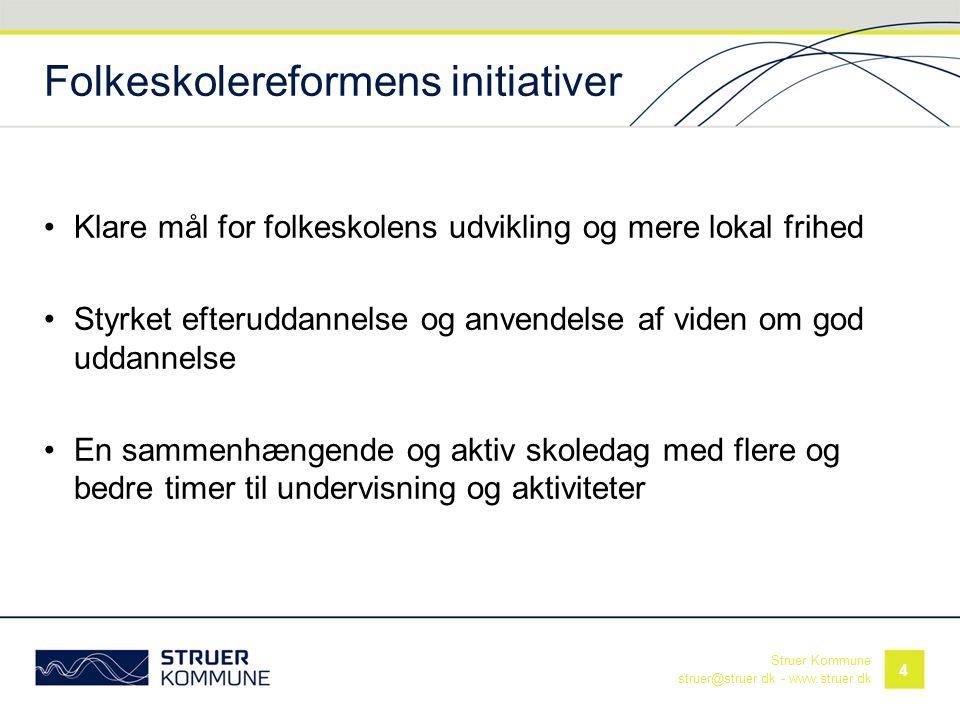 Struer Kommune struer@struer.dk - www.struer.dk Folkeskolereformens initiativer •Klare mål for folkeskolens udvikling og mere lokal frihed •Styrket ef