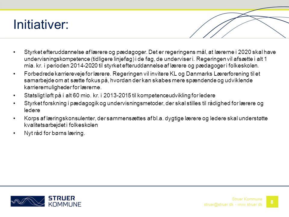 Struer Kommune struer@struer.dk - www.struer.dk Initiativer: •Styrket efteruddannelse af lærere og pædagoger. Det er regeringens mål, at lærerne i 202