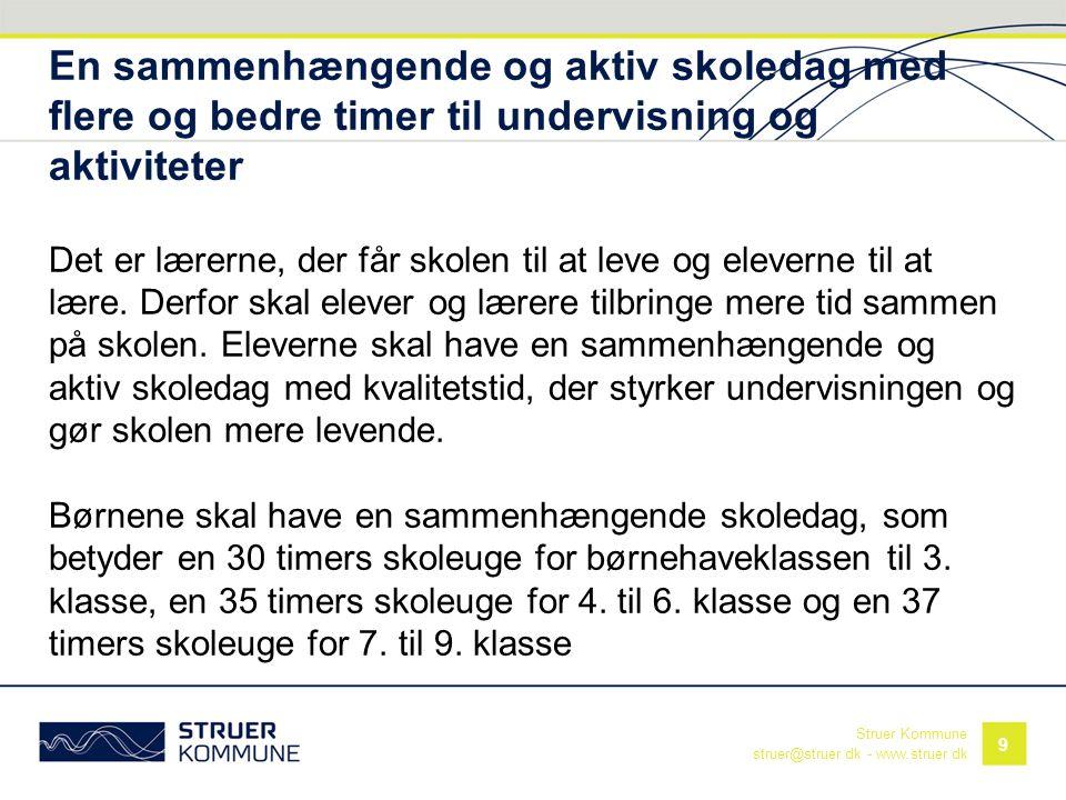 Struer Kommune struer@struer.dk - www.struer.dk En sammenhængende og aktiv skoledag med flere og bedre timer til undervisning og aktiviteter Det er læ