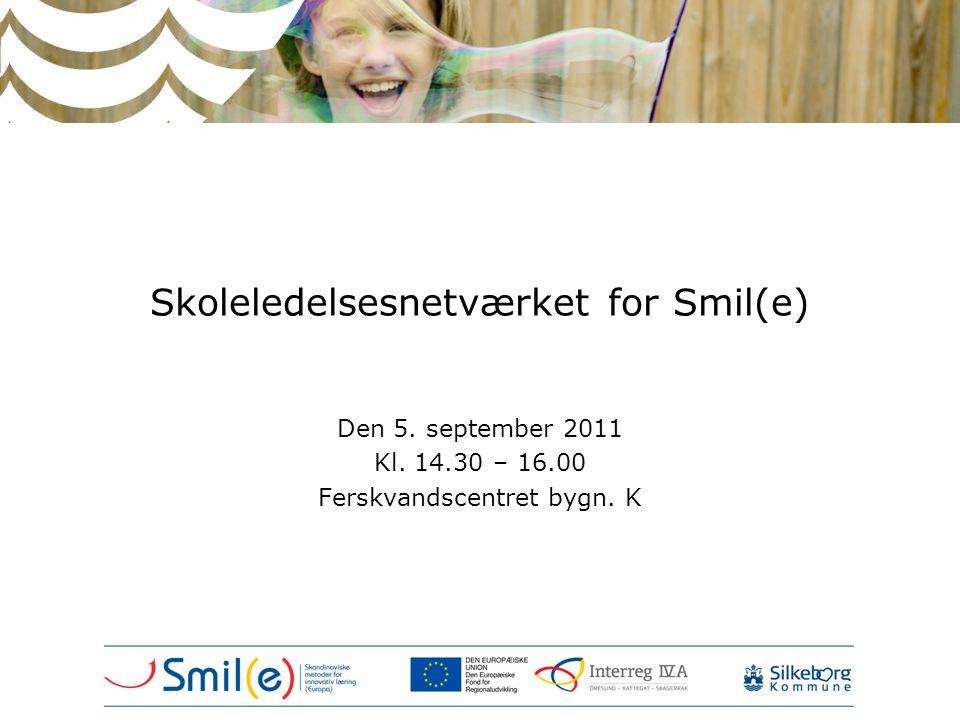 Skoleledelsesnetværket for Smil(e) Den 5. september 2011 Kl. 14.30 – 16.00 Ferskvandscentret bygn. K