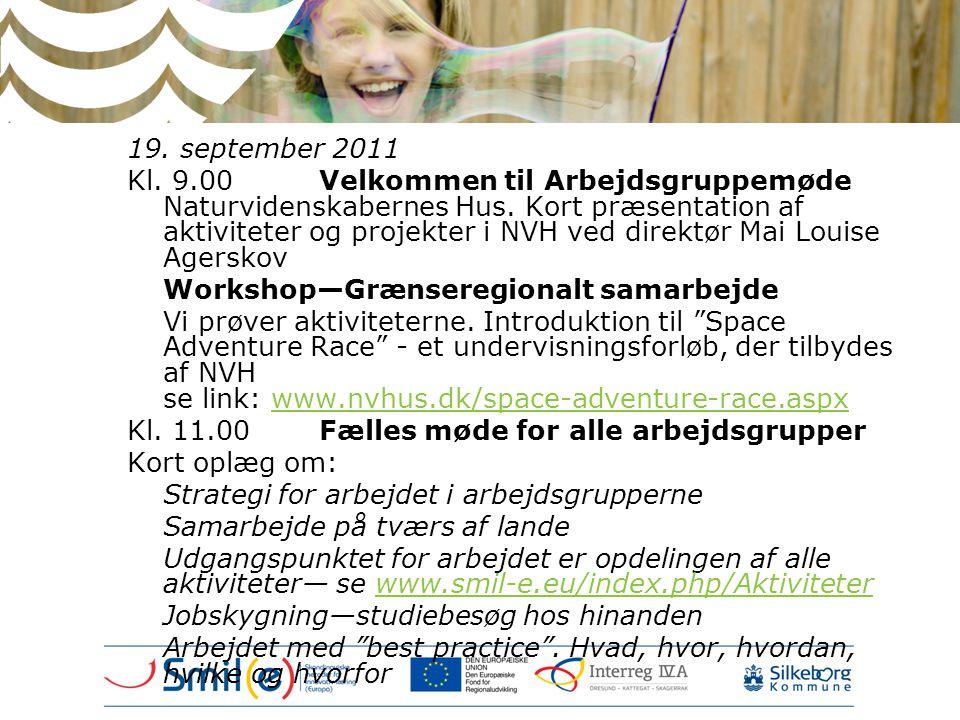 19. september 2011 Kl. 9.00Velkommen til Arbejdsgruppemøde Naturvidenskabernes Hus. Kort præsentation af aktiviteter og projekter i NVH ved direktør M