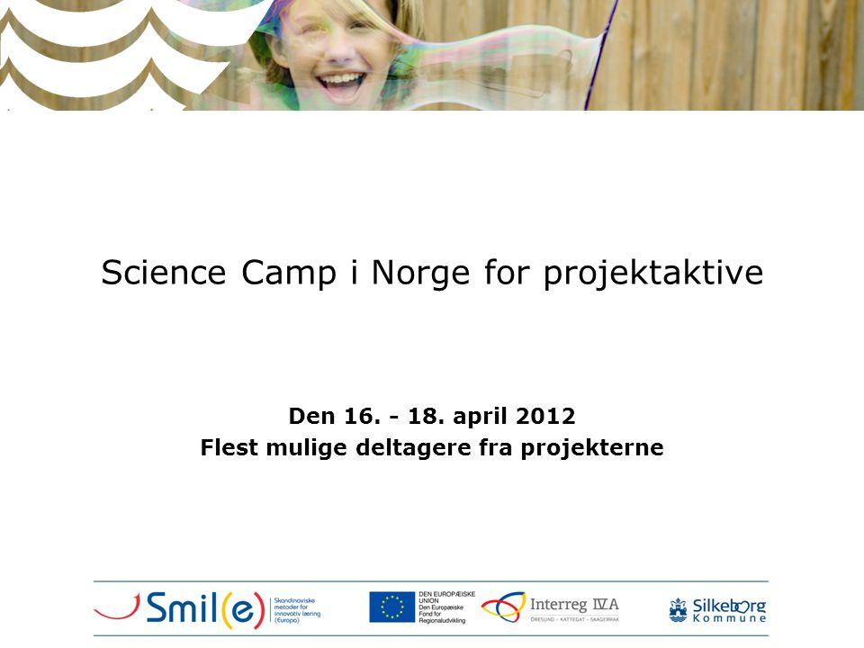 Science Camp i Norge for projektaktive Den 16. - 18. april 2012 Flest mulige deltagere fra projekterne