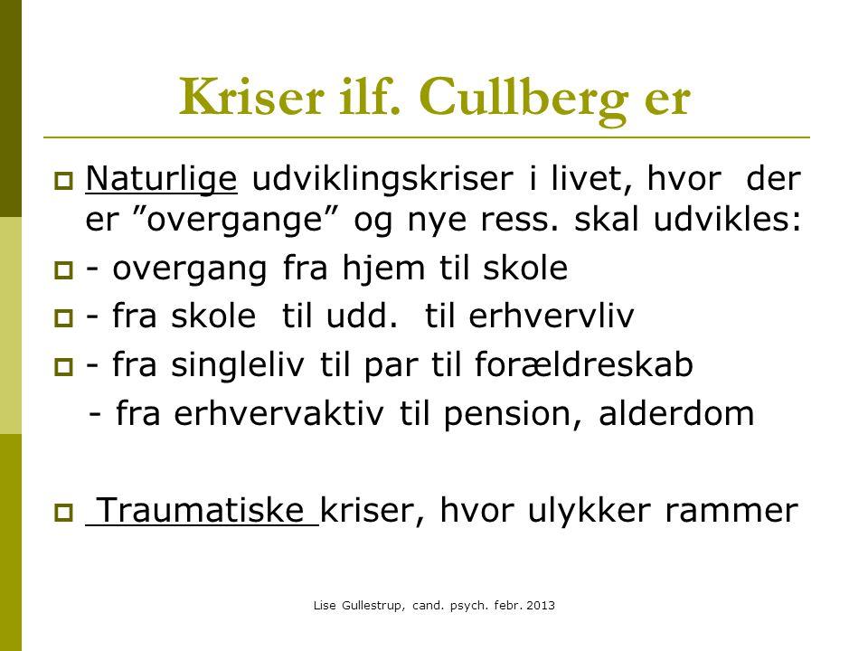 Kriser ilf.Cullberg er  Naturlige udviklingskriser i livet, hvor der er overgange og nye ress.