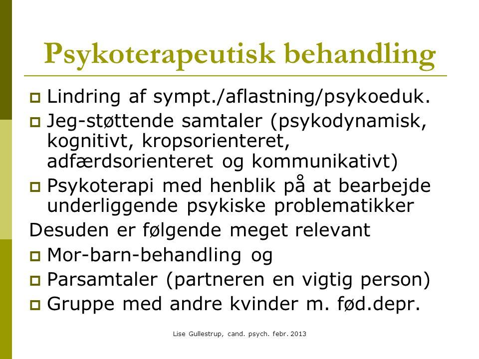 Psykoterapeutisk behandling  Lindring af sympt./aflastning/psykoeduk.