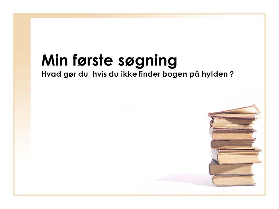 Min første søgning Hvad gør du, hvis du ikke finder bogen på hylden ?