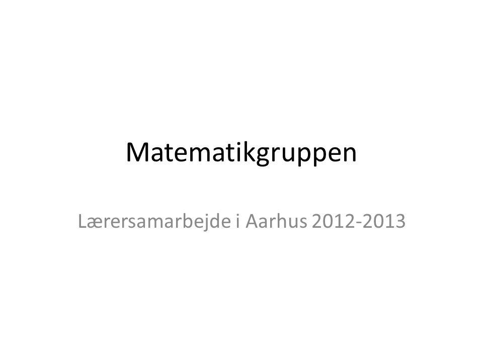 Matematikgruppen Lærersamarbejde i Aarhus 2012-2013