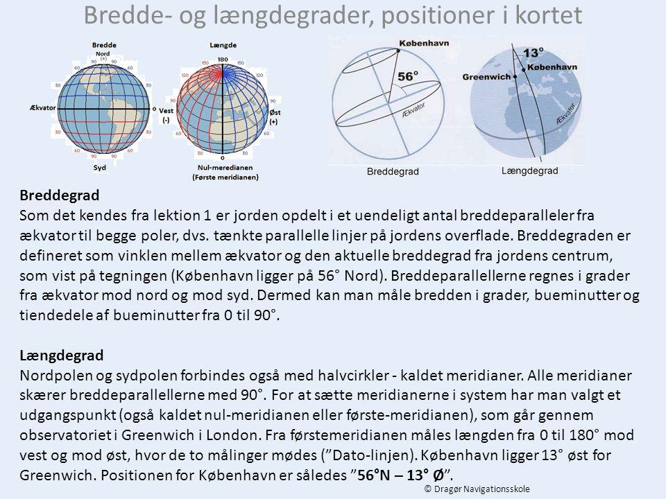 Bredde-/længdegrader & positioner © Dragør Navigationsskole Når du skal angive en position, angiver du først stedets bredde – derefter dets længde.