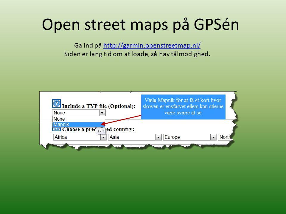 Open street maps på GPSén Gå ind på http://garmin.openstreetmap.nl/http://garmin.openstreetmap.nl/ Siden er lang tid om at loade, så hav tålmodighed.