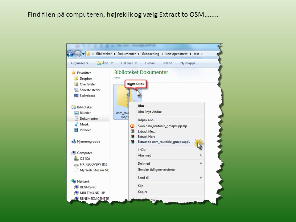 Find filen på computeren, højreklik og vælg Extract to OSM……..