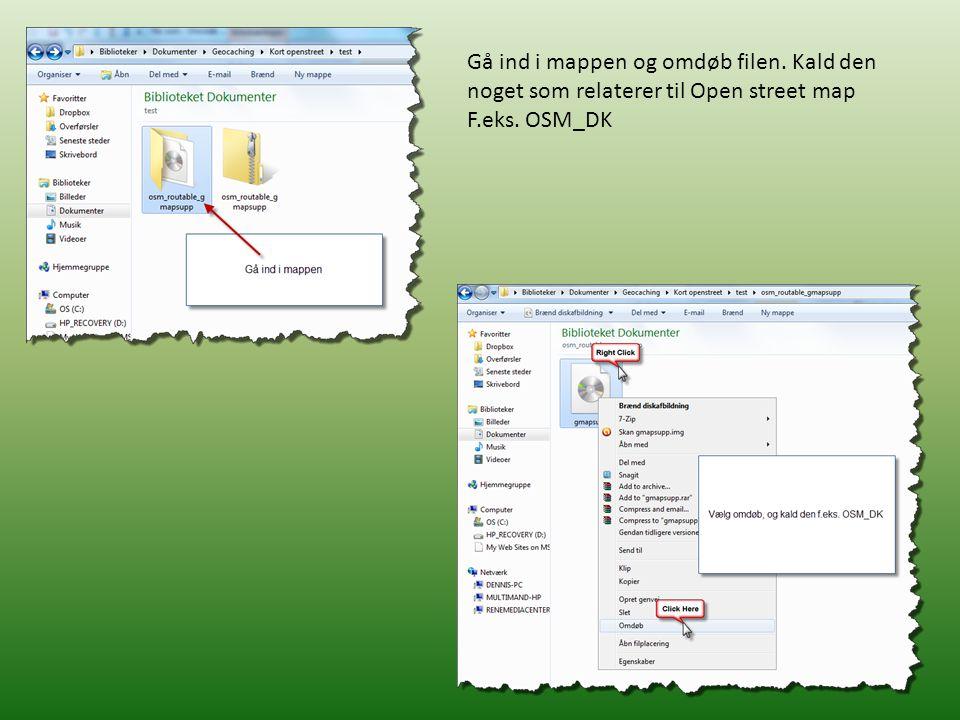 Gå ind i mappen og omdøb filen. Kald den noget som relaterer til Open street map F.eks. OSM_DK