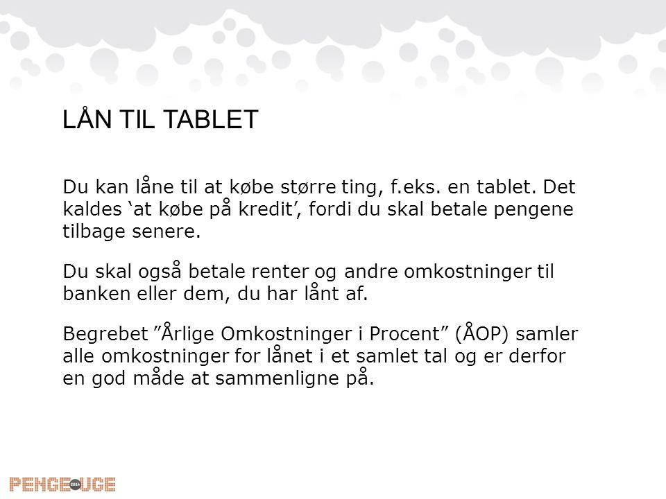 Du kan låne til at købe større ting, f.eks.en tablet.