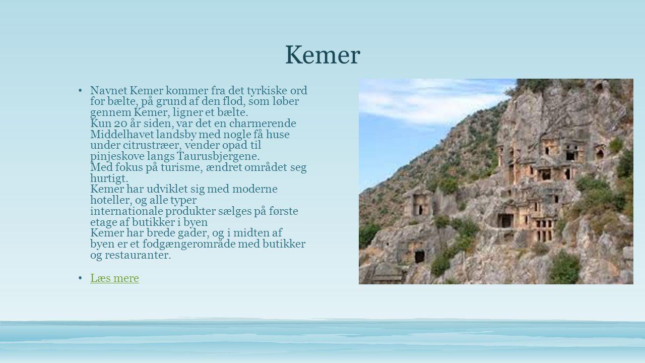 Kemer • Navnet Kemer kommer fra det tyrkiske ord for bælte, på grund af den flod, som løber gennem Kemer, ligner et bælte.