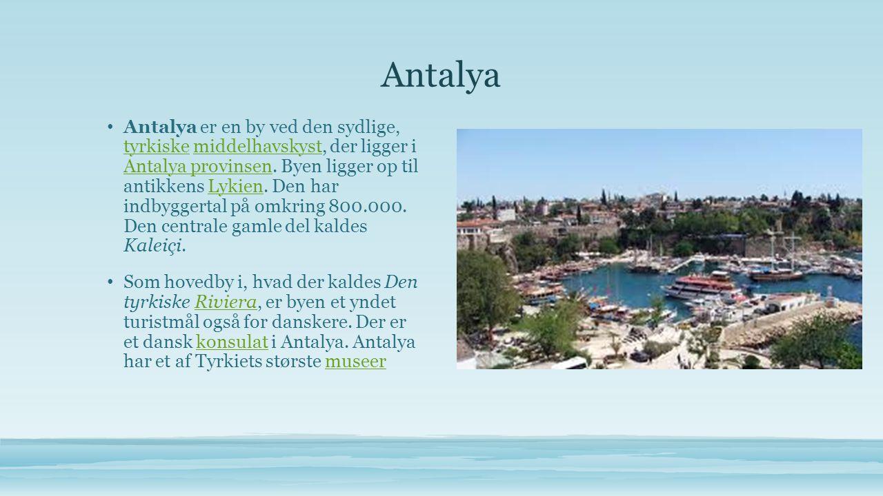 Antalya • Antalya er en by ved den sydlige, tyrkiske middelhavskyst, der ligger i Antalya provinsen.