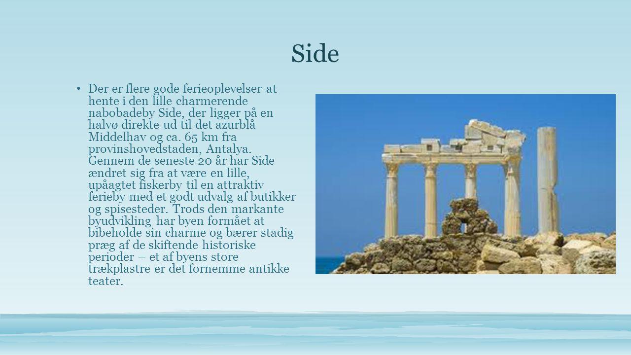 Side • Der er flere gode ferieoplevelser at hente i den lille charmerende nabobadeby Side, der ligger på en halvø direkte ud til det azurblå Middelhav og ca.