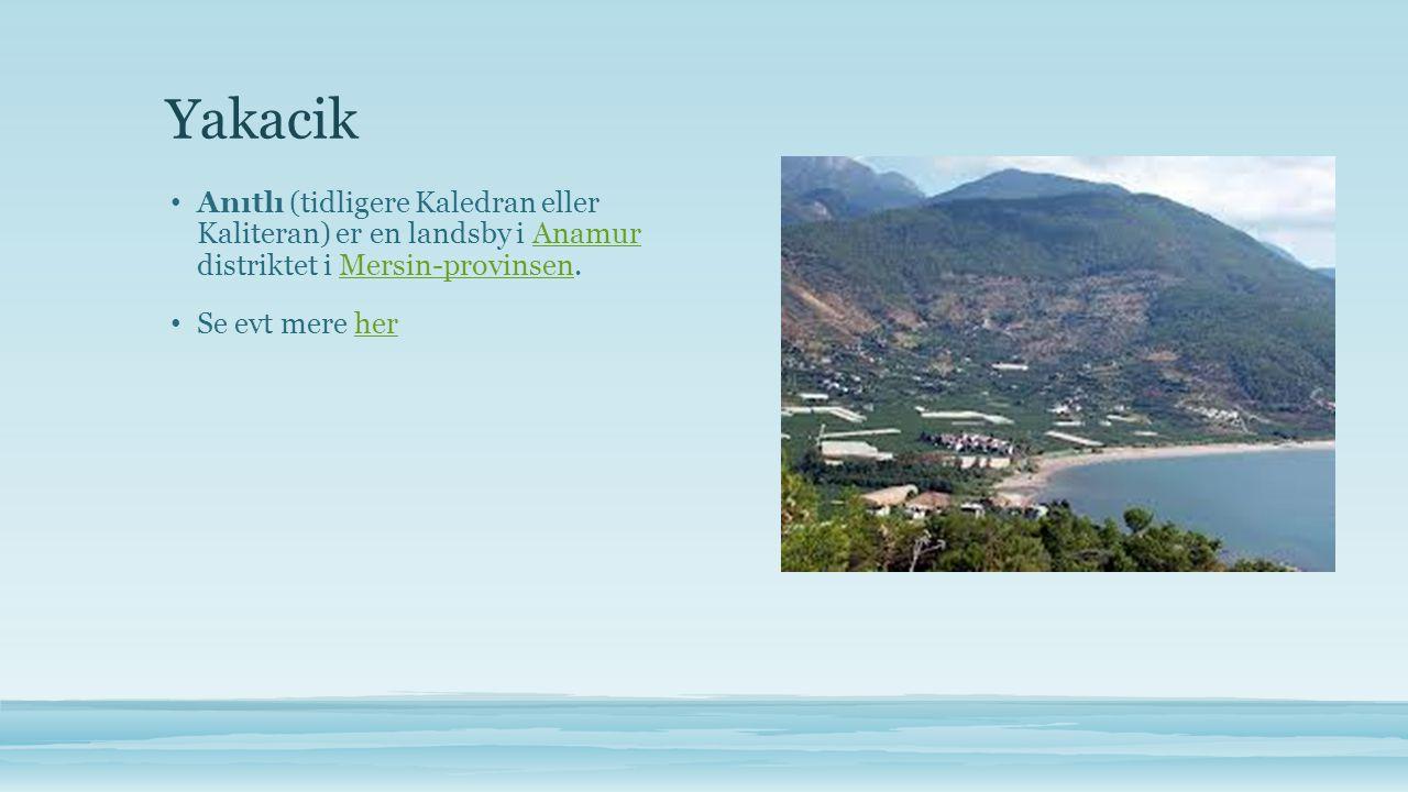 Yakacik • Anıtlı (tidligere Kaledran eller Kaliteran) er en landsby i Anamur distriktet i Mersin-provinsen.AnamurMersin-provinsen • Se evt mere herher