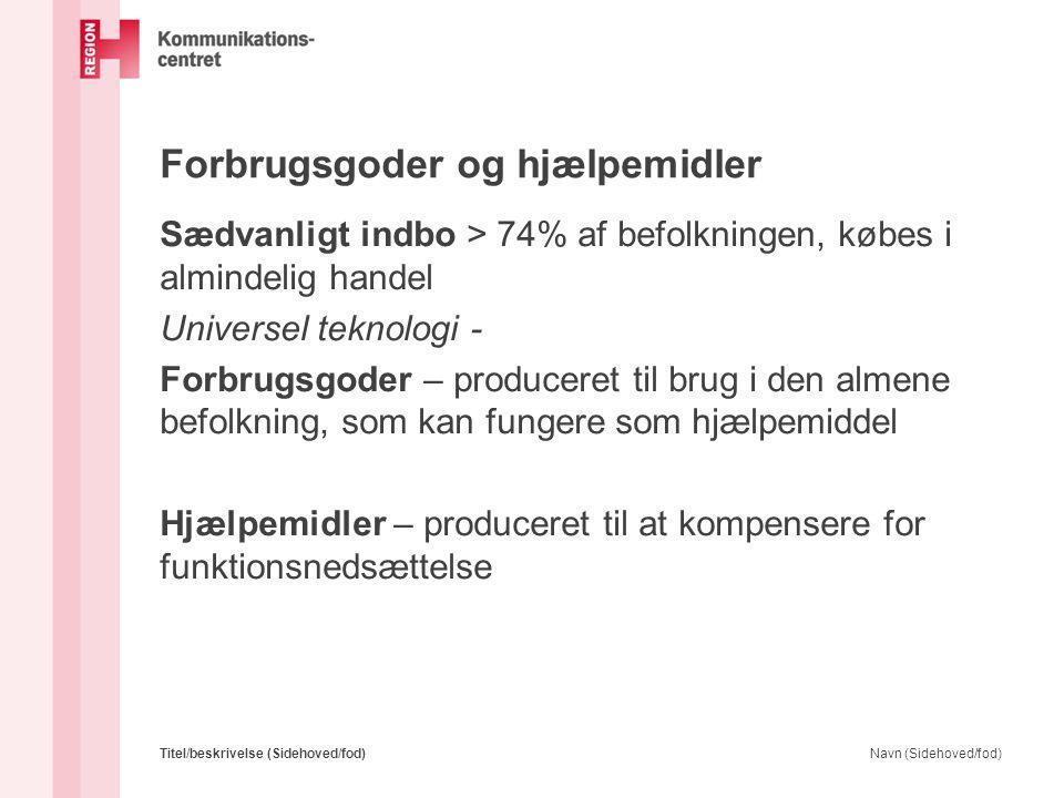 Forbrugsgoder og hjælpemidler Sædvanligt indbo > 74% af befolkningen, købes i almindelig handel Universel teknologi - Forbrugsgoder – produceret til b
