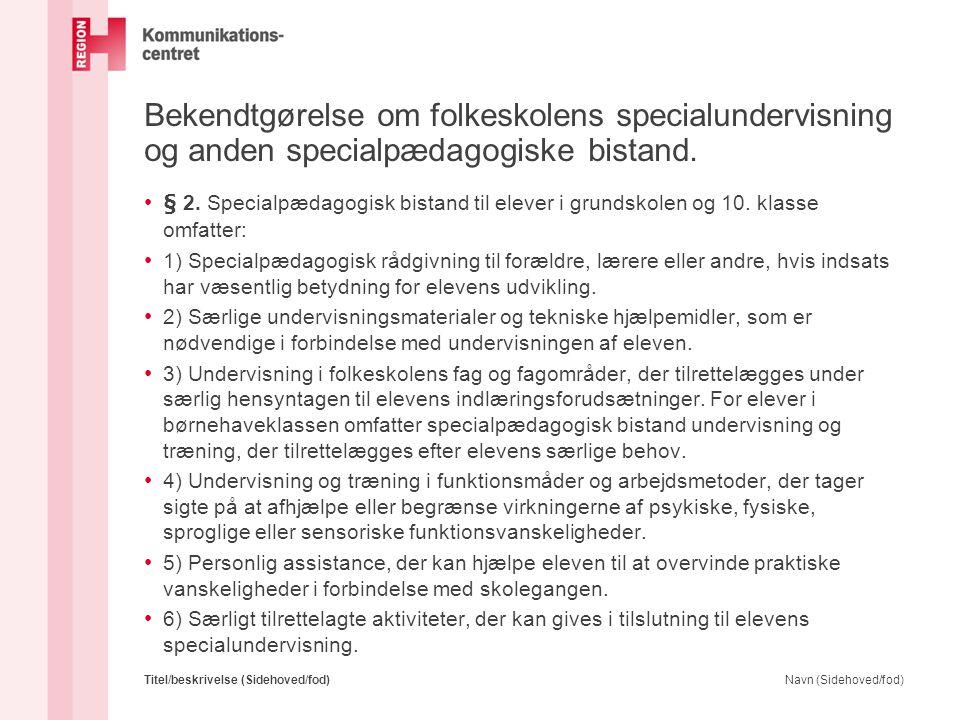 Bekendtgørelse om folkeskolens specialundervisning og anden specialpædagogiske bistand. • § 2. Specialpædagogisk bistand til elever i grundskolen og 1