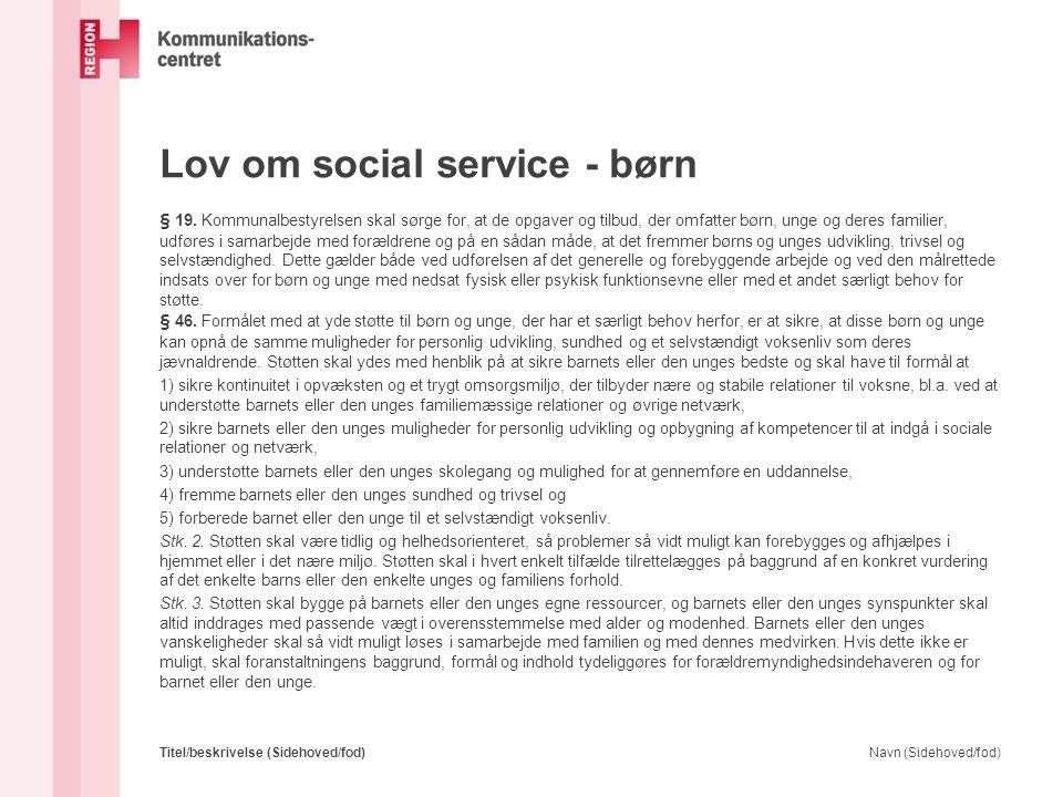 Lov om social service - børn § 19. Kommunalbestyrelsen skal sørge for, at de opgaver og tilbud, der omfatter børn, unge og deres familier, udføres i s