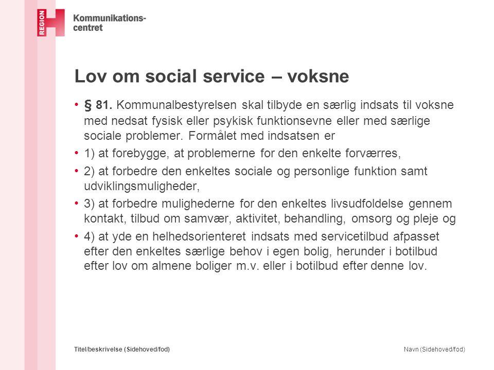 Lov om social service – voksne • § 81. Kommunalbestyrelsen skal tilbyde en særlig indsats til voksne med nedsat fysisk eller psykisk funktionsevne ell