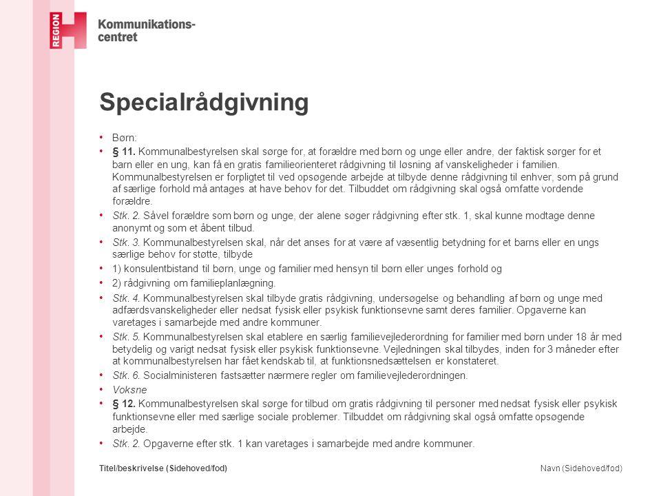 Specialrådgivning • Børn: • § 11. Kommunalbestyrelsen skal sørge for, at forældre med børn og unge eller andre, der faktisk sørger for et barn eller e