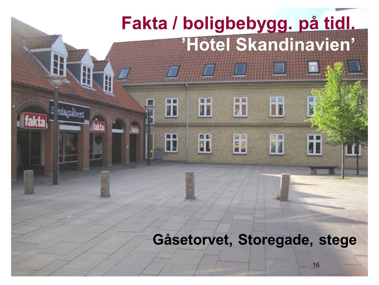 16 Fakta / boligbebygg. på tidl. 'Hotel Skandinavien' Gåsetorvet, Storegade, stege