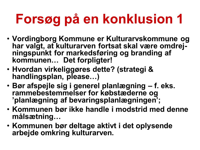 Forsøg på en konklusion 1 •Vordingborg Kommune er Kulturarvskommune og har valgt, at kulturarven fortsat skal være omdrej- ningspunkt for markedsførin