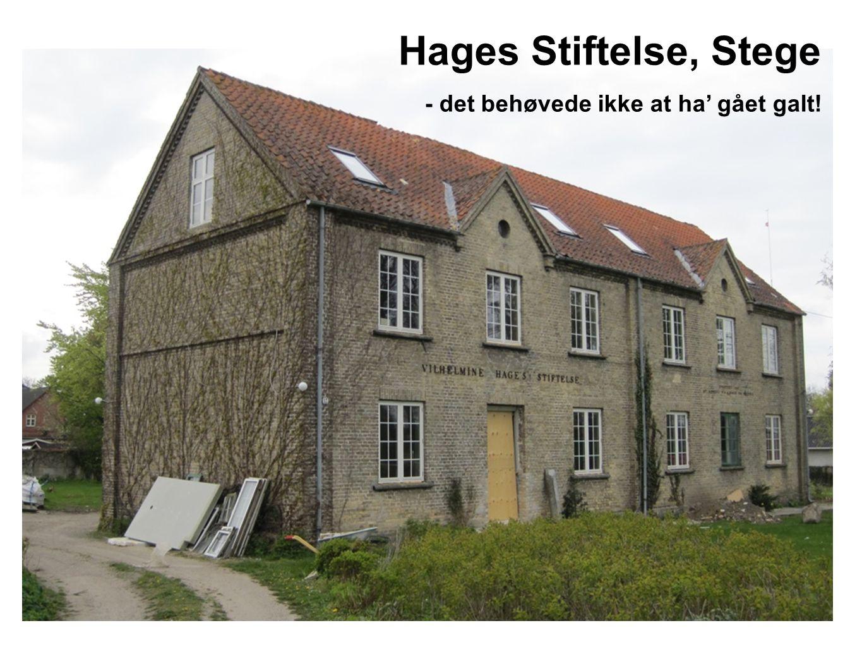Ex Hages Stiftelse Hages Stiftelse, Stege - det behøvede ikke at ha' gået galt!
