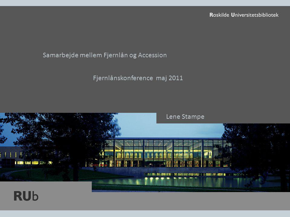 Samarbejde mellem Fjernlån og Accession Fjernlånskonference maj 2011 Lene Stampe