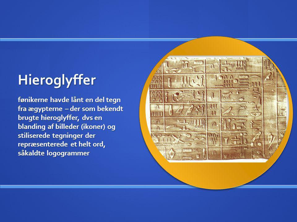 Hieroglyffer fønikerne havde lånt en del tegn fra ægypterne – der som bekendt brugte hieroglyffer, dvs en blanding af billeder (ikoner) og stiliserede