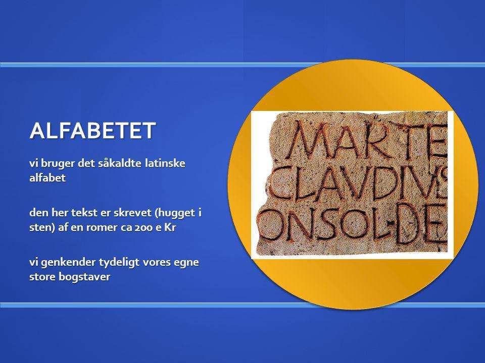 ALFABETET vi bruger det såkaldte latinske alfabet den her tekst er skrevet (hugget i sten) af en romer ca 200 e Kr vi genkender tydeligt vores egne st