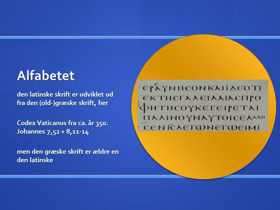 Alfabet den græske skrift ligner lidt den latinske, men der er jo forskelle, og det bruger man fx i matematik og andre videnskaber: α β γ Ω π Variations of ancient Greek alphabets [Wikip] ➔