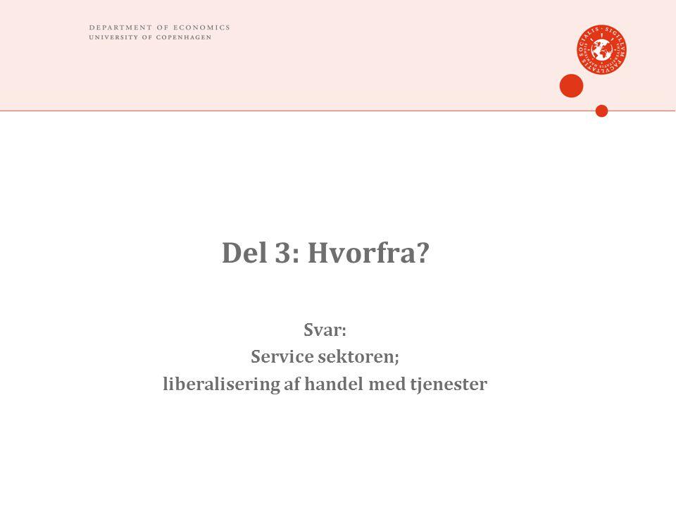Del 3: Hvorfra? Svar: Service sektoren; liberalisering af handel med tjenester